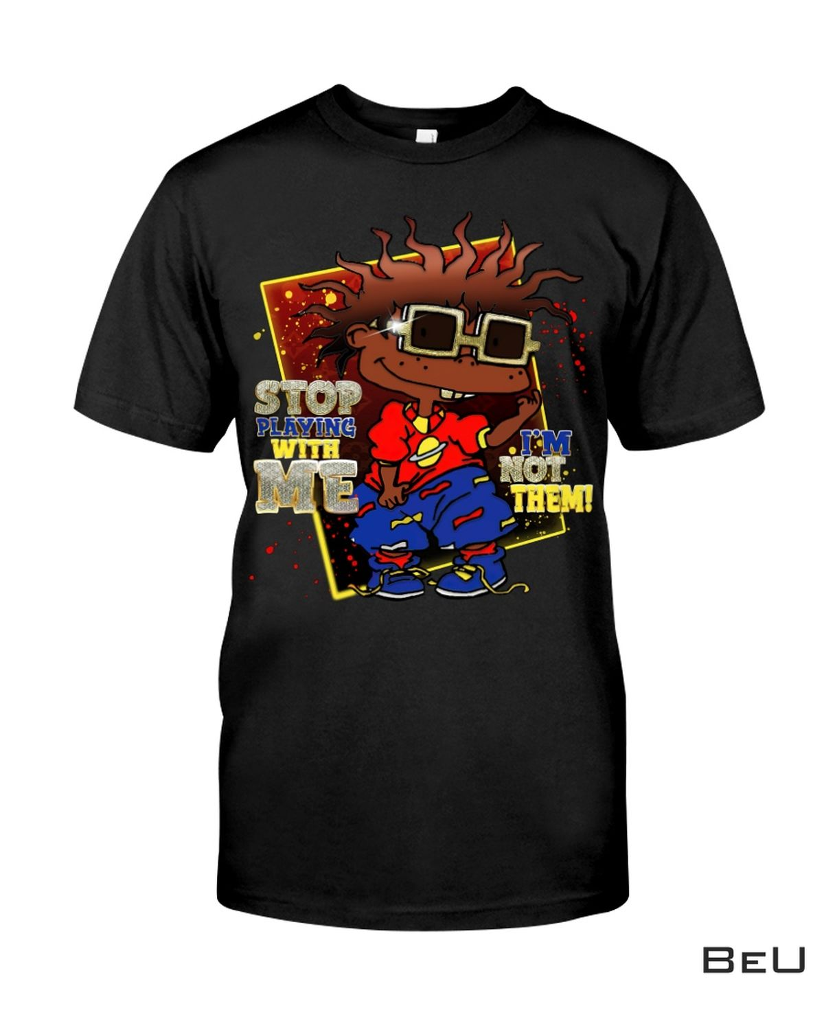 Funny Tee Stop Playing With Me I'm Not Them Shirt, hoodie, tank top