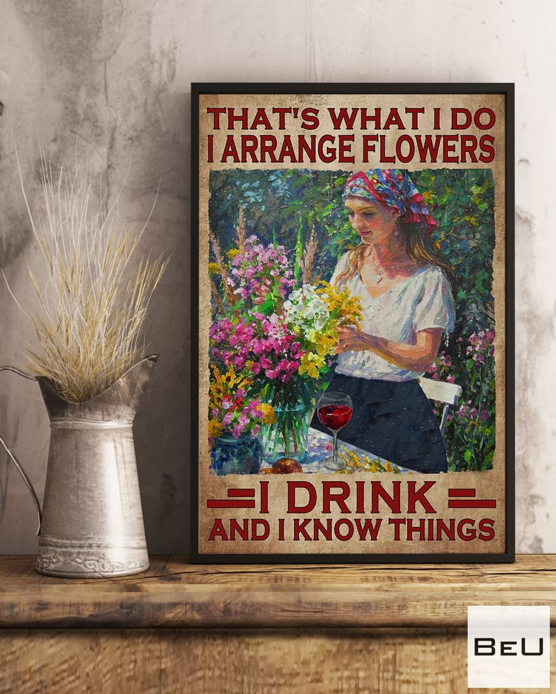 That What I Do I Arrange Flowers I Drink Posterx