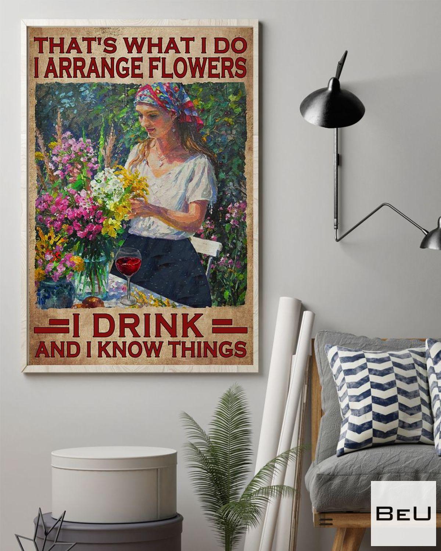 That What I Do I Arrange Flowers I Drink Posterz