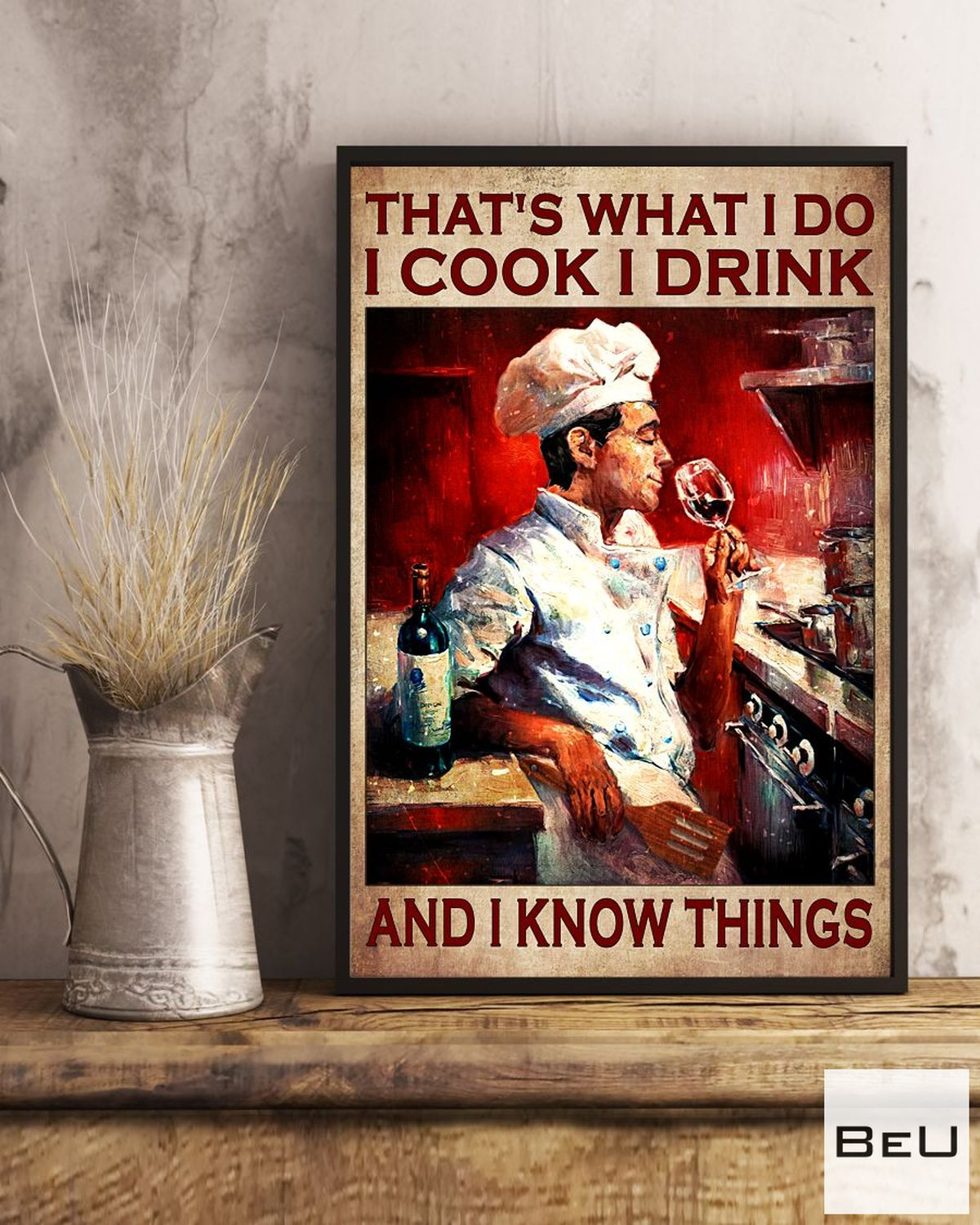 Excellent That What I Do I Cook Drink And I Know Things Poster