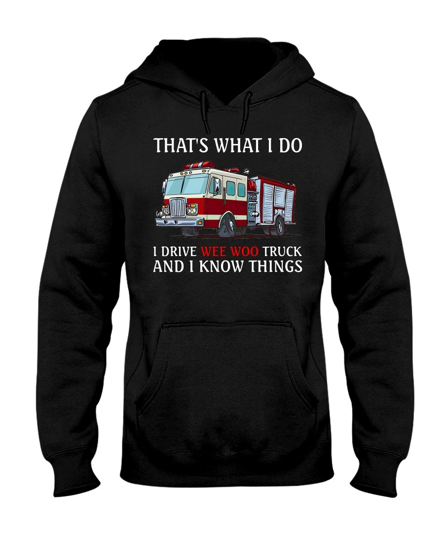 That's what I do I drive wee woo truck and I know things Hoodie