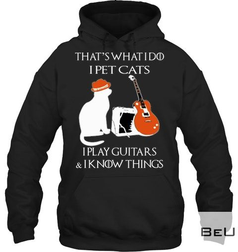 That's what I do I pet cats I play guitars and I know things hoodie_result