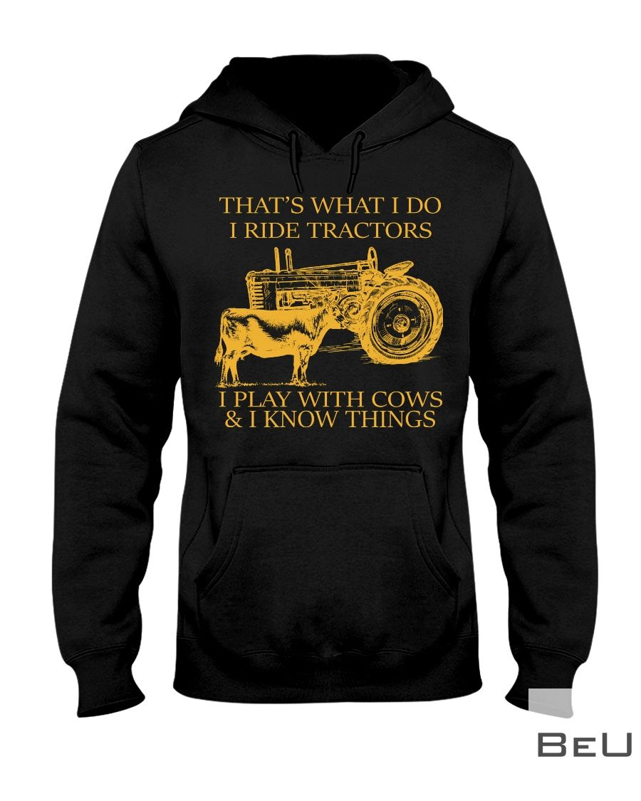 That's what I do I ride tractors I play with cows and I know things shirtx