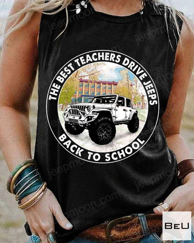 Nice The Best Teachers Drive Jeep Back To School Shirt, hoodie, tank top