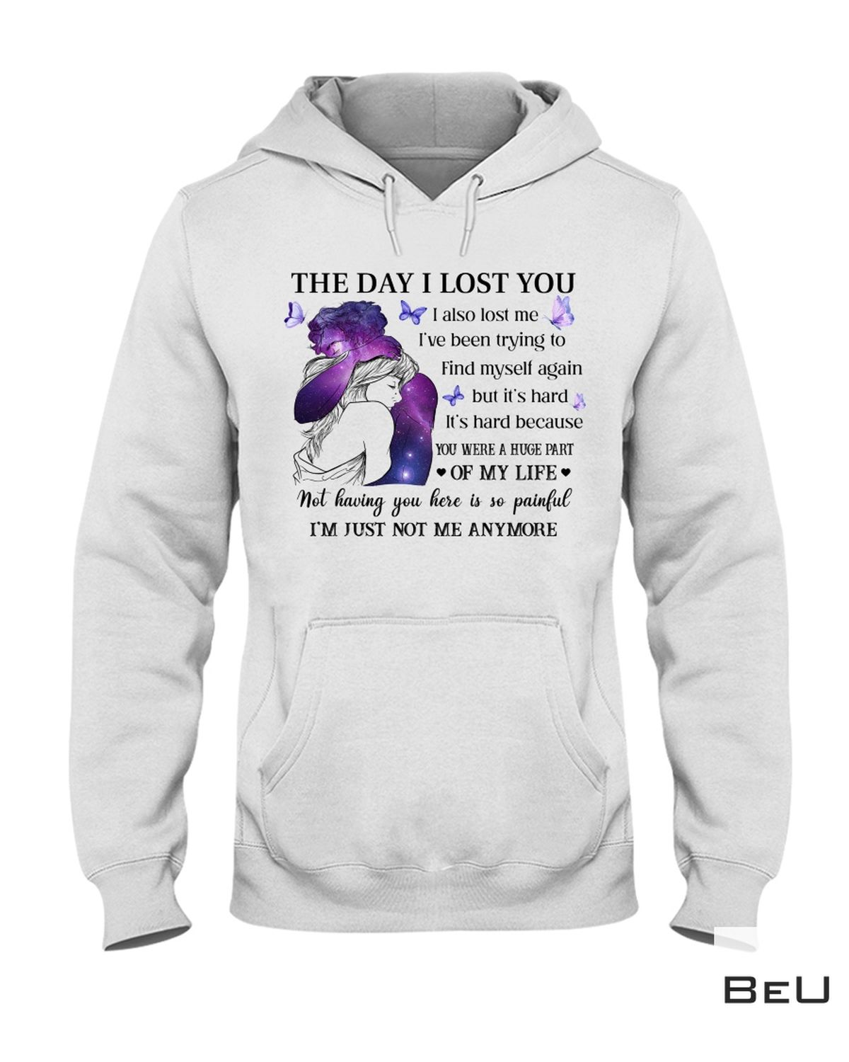 The Day I Lost You I Also Lost Me I've Been Trying To Find Myself Again Shirt z
