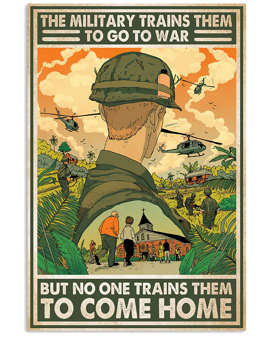 The Military Trains Them To Go To War But No One Trains Them To Come Home Poster 1