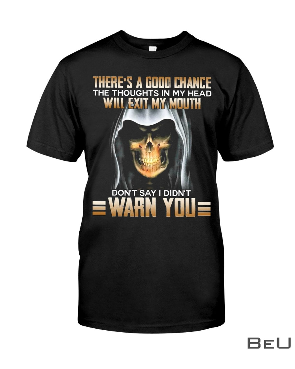 There's a good chance the thoughts in my head will exit my mouth don't say I didn't warn you shirt