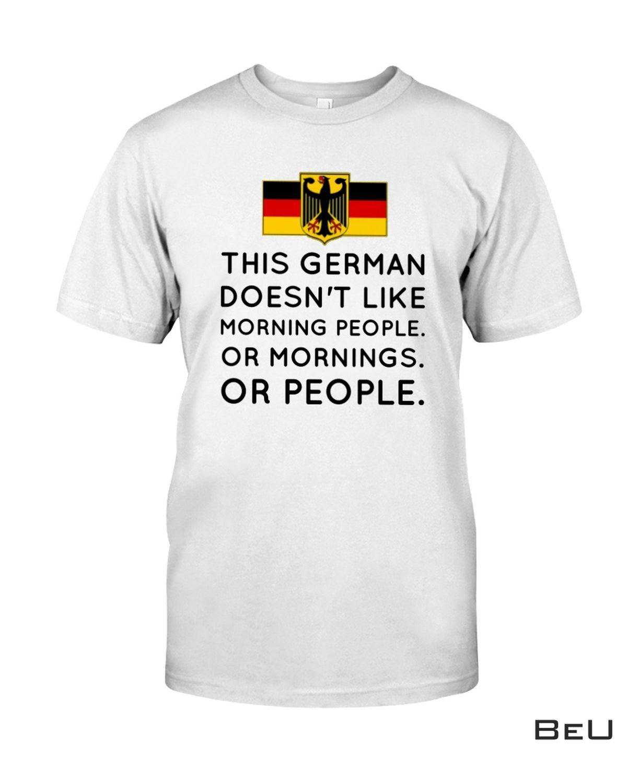 Best This German Doesn't Like Morning People Or Mornings Or People Shirt, hoodie, tank top