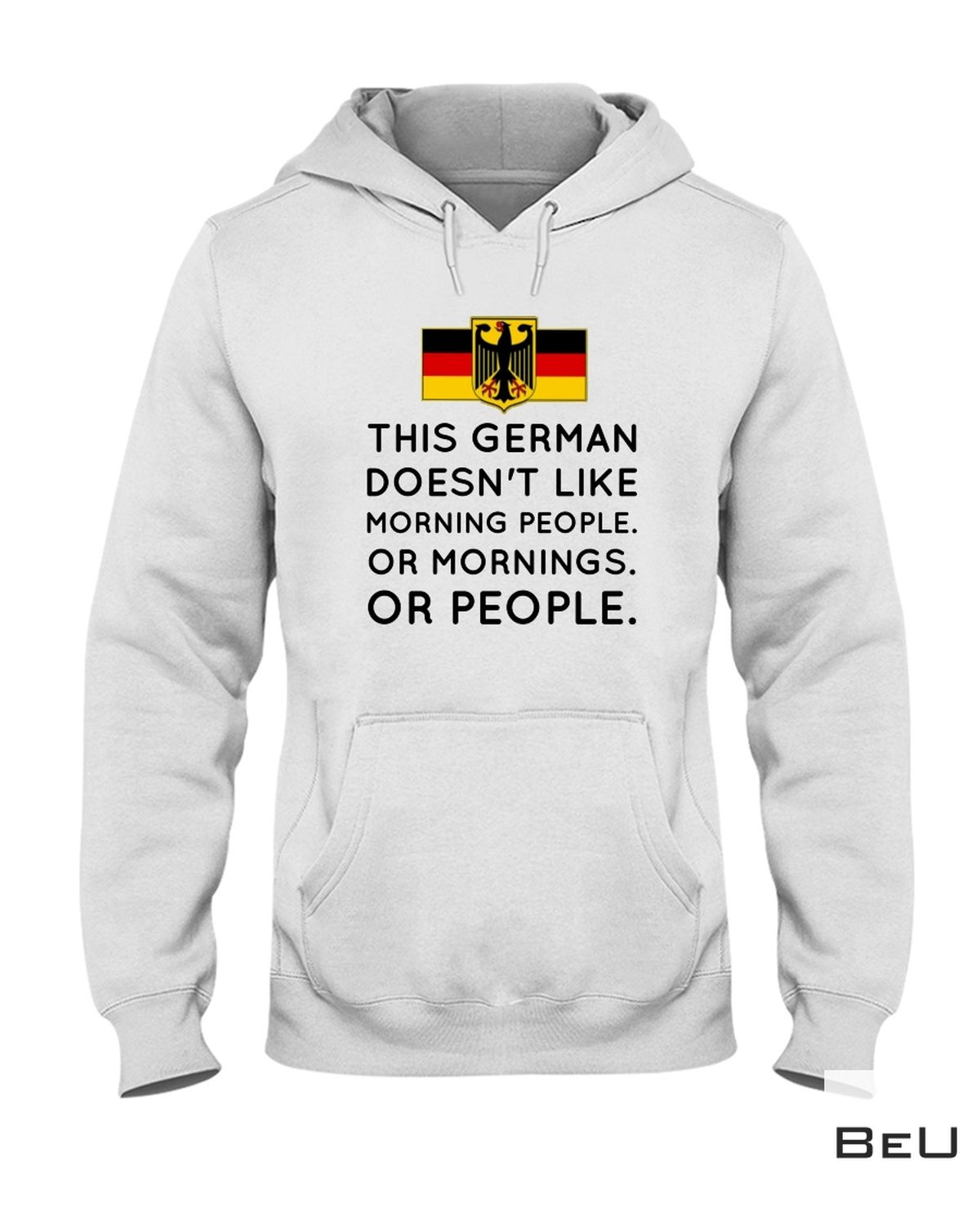Excellent This German Doesn't Like Morning People Or Mornings Or People Shirt, hoodie, tank top