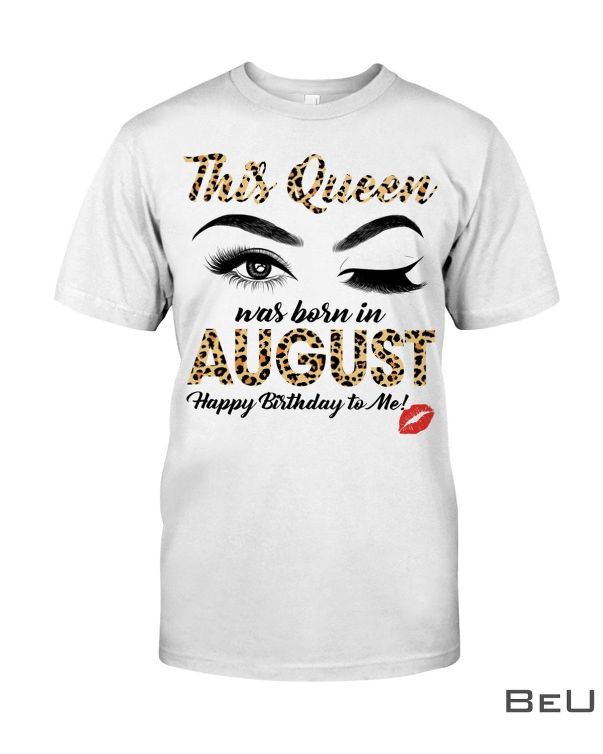 This Queen Was Born In August Happy Birthday To Me Leopard Eyes Shirt