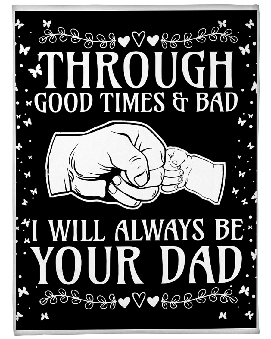 Through Good Times And Bad I Will Always Be Your Dad Fleece Blanket