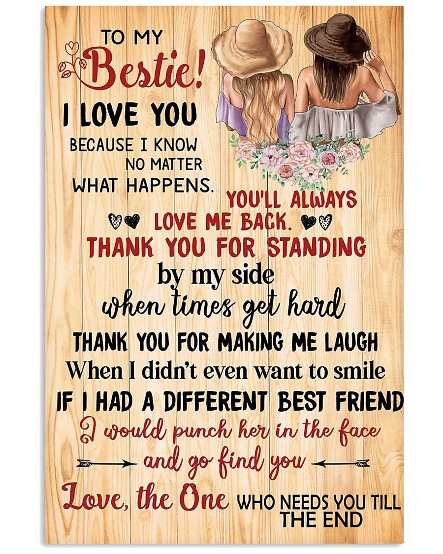 To My Bestie I Love You Because I Know No Matter What Happers You'll Always Love Me Back Thank You For Standing Poster
