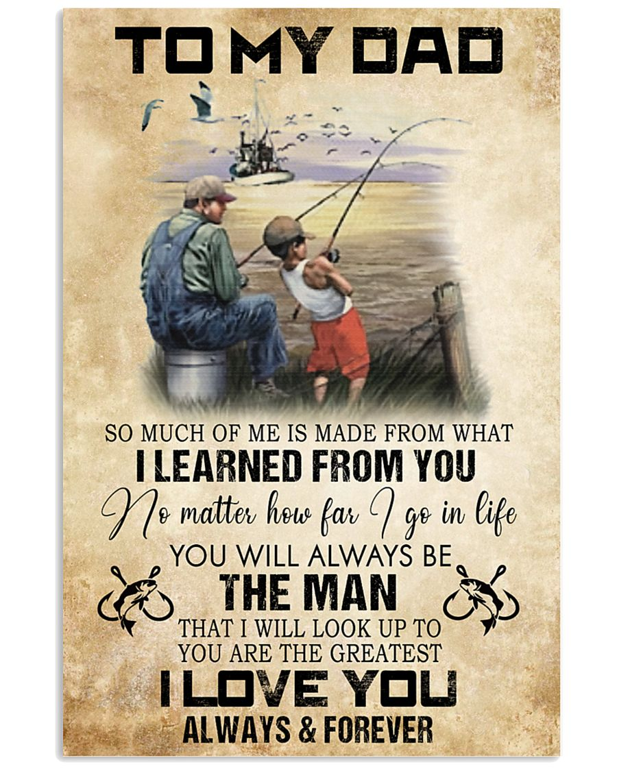 To My Dad So Much Of Me Is Made From What I Learned From You Fishing Poster 3