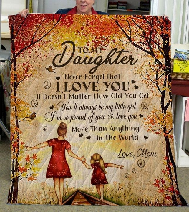 To My Daughter Never Forget That I Love You It Doesn't Matter How Old You Get Mom Fleece Blanket