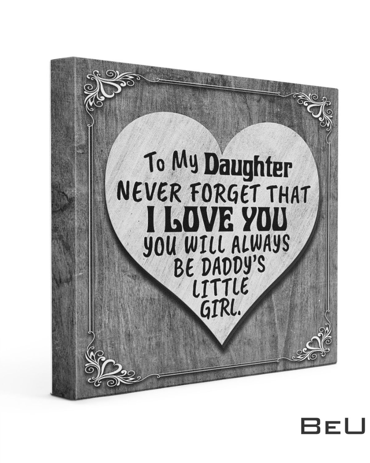 To My Daughter Never Forget That I Love You You Will Always Be Daddy's Little Girl Canvas