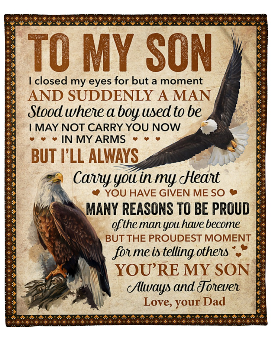 To My Son I Closed My Eyes For But A Moment Eagle Dad Fleece Blanket 4