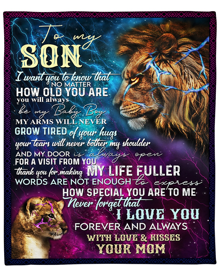 To My Son I Want You To Know That No Matter How Old You Are You Will Always Be My Baby Boy Lion Mom Fleece Blanket