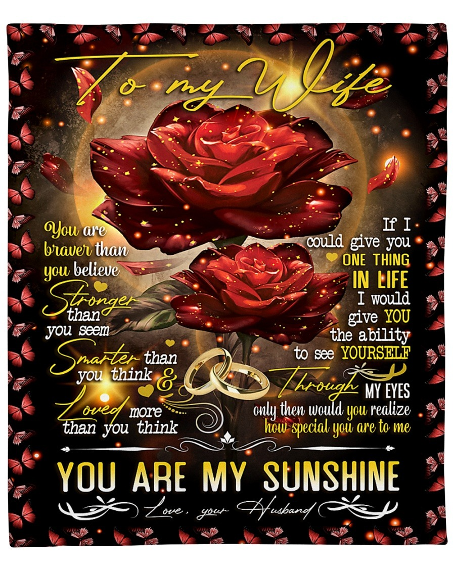 To My Wife You Are Braver Than You Believe Stronger Than You Seem You Are My Sushine Fleece Blanket