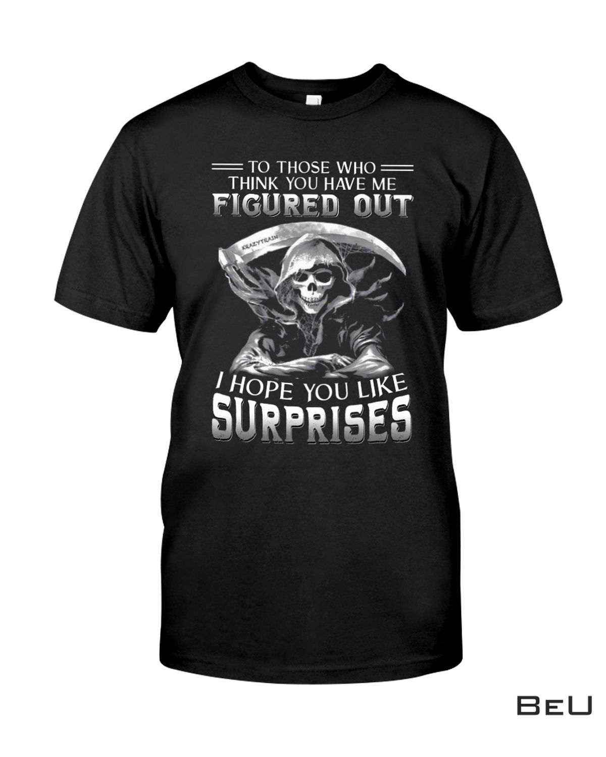 To Those Who Think You Have Me Figure Out I Hope You Surprise Death Shirt, hoodie, tank top