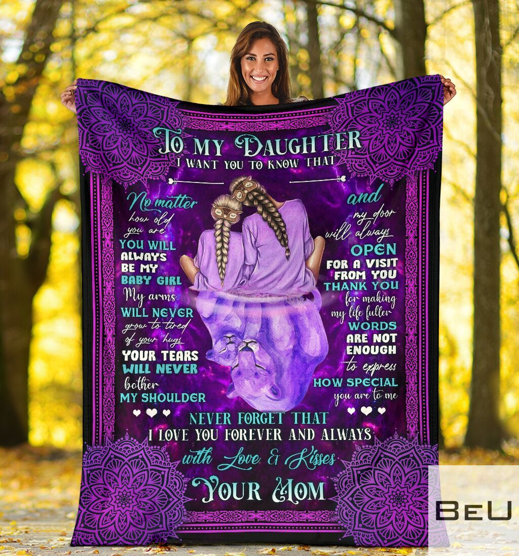 To my daughter I want you to know that No matter how old you are you will always be my baby girl fleece blanket