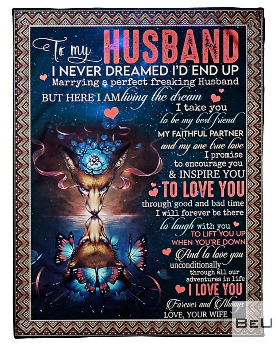 To my husband I never dreamed I'd end up marrying a perfect freaking husband fleece blanket_result