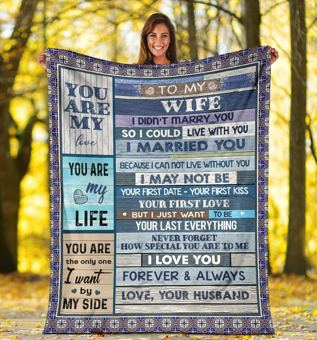 To my wife I didn't marry you so I could live with you I married you Because I can not live without you fleece blanket 1