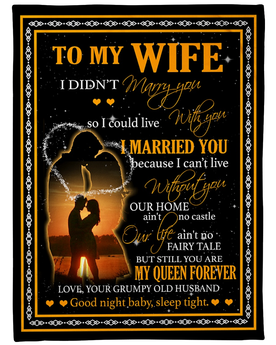 To my wife I married you because I can't live without you our home ain't no castle Love your grumpy old husband fleece blanket 2