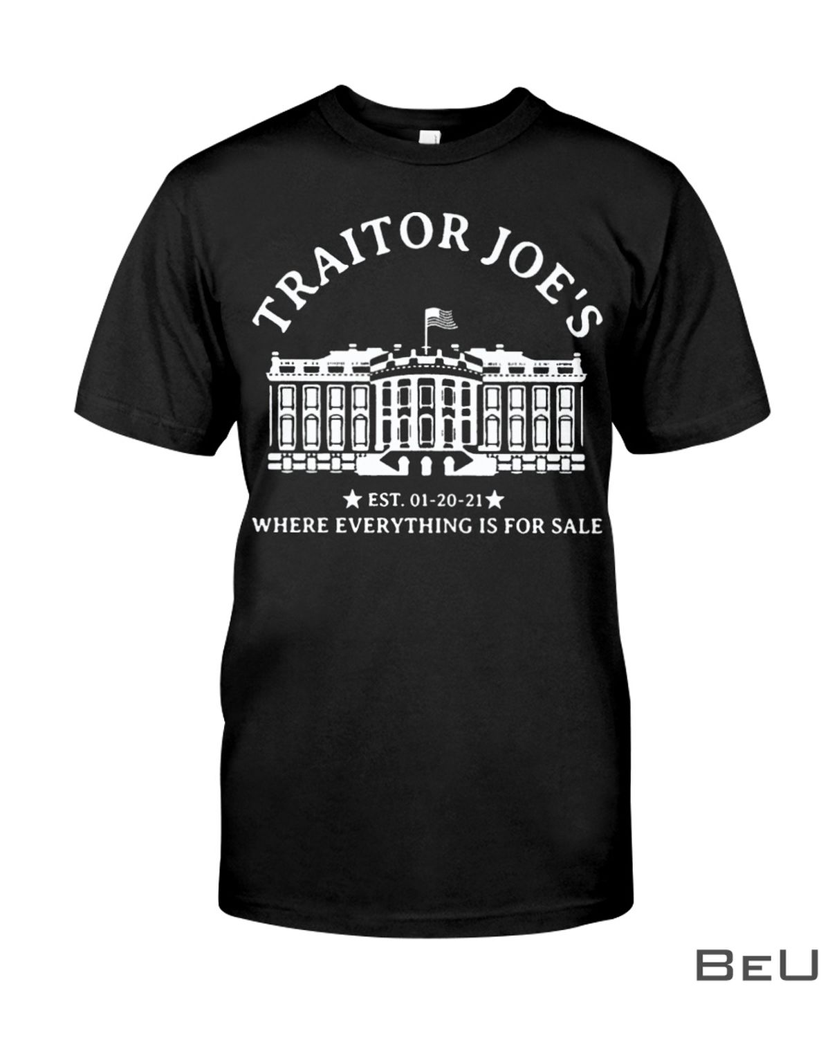 Traitor Joe's Est 01-20-21 Where Everything Is For Sale Shirt