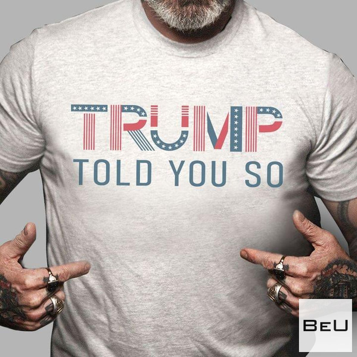 Trump Told You So Shirt c