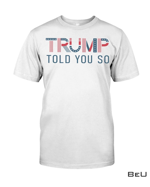 Trump Told You So Shirt