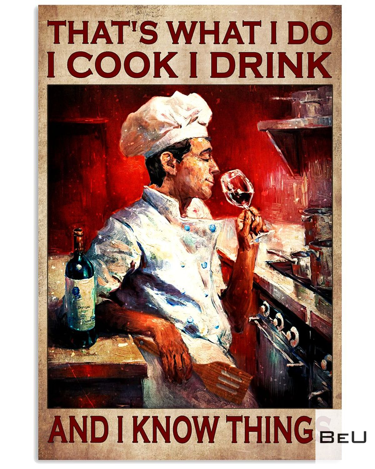 That What I Do I Cook Drink And I Know Things Poster