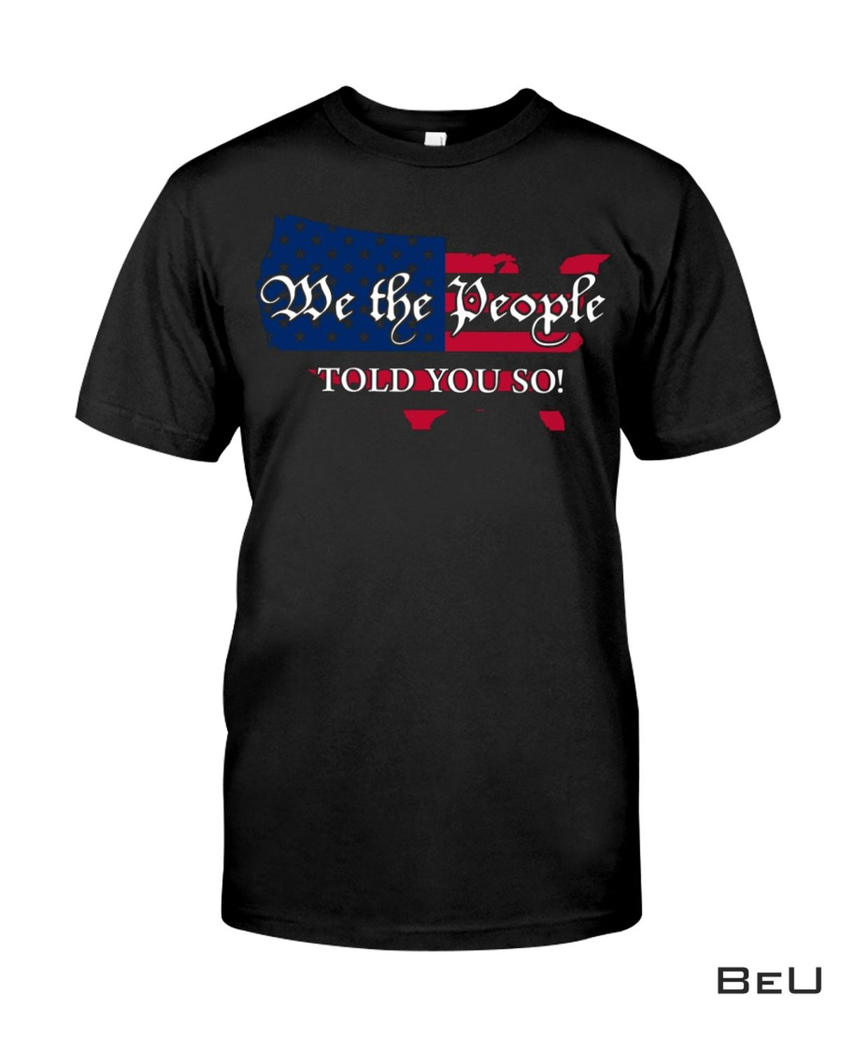 We The People Told You So Shirt, hoodie