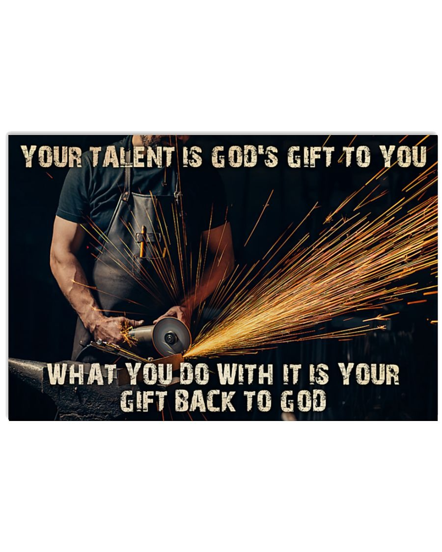 Welder Your Talent Is God's Gift To You What You Do With It Is Your Gift Back To God Poster