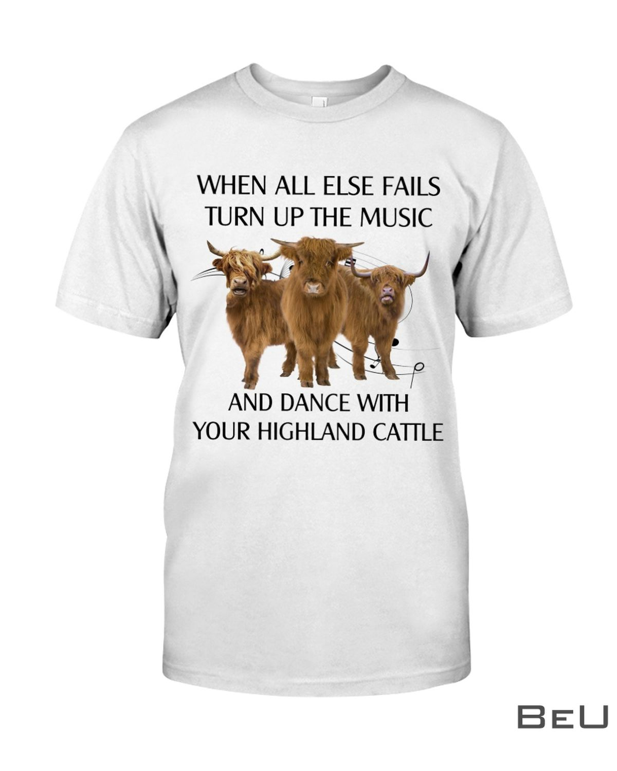 When All Else Fails Turn Up The Music And Dance With Your Highland Cattle Shirt