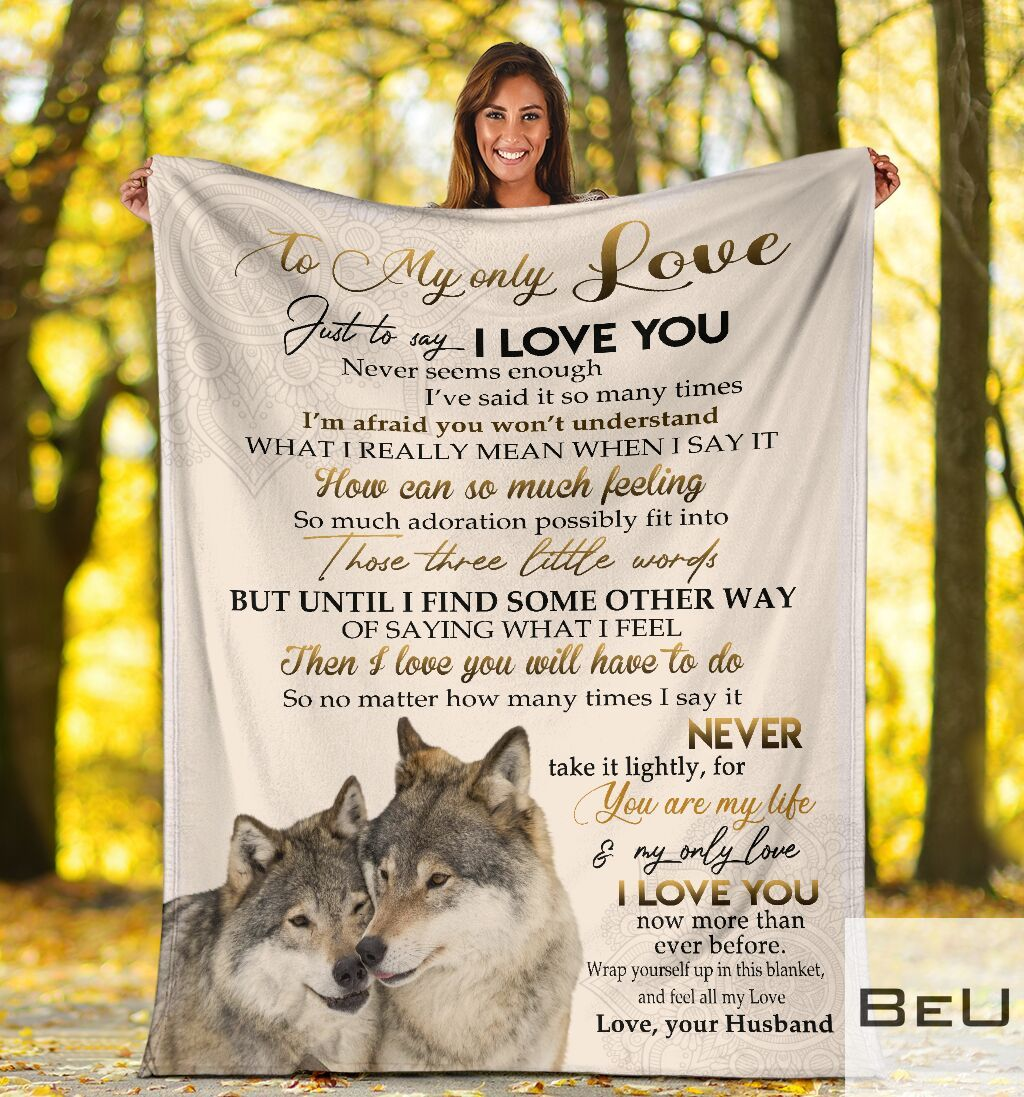 Wolf To my only love Just to say I love you Never seems enough I've said it so many times Husband fleece blanket