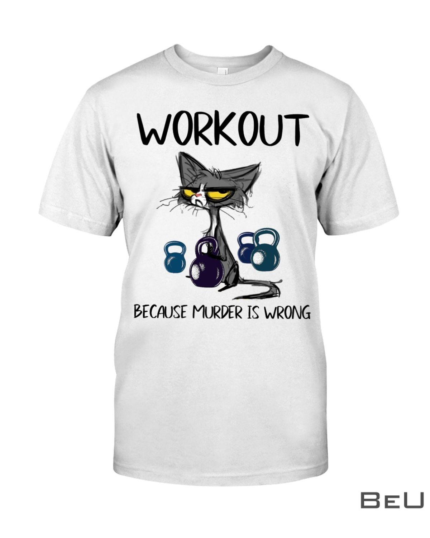 Workout because Murder is wrong shirt