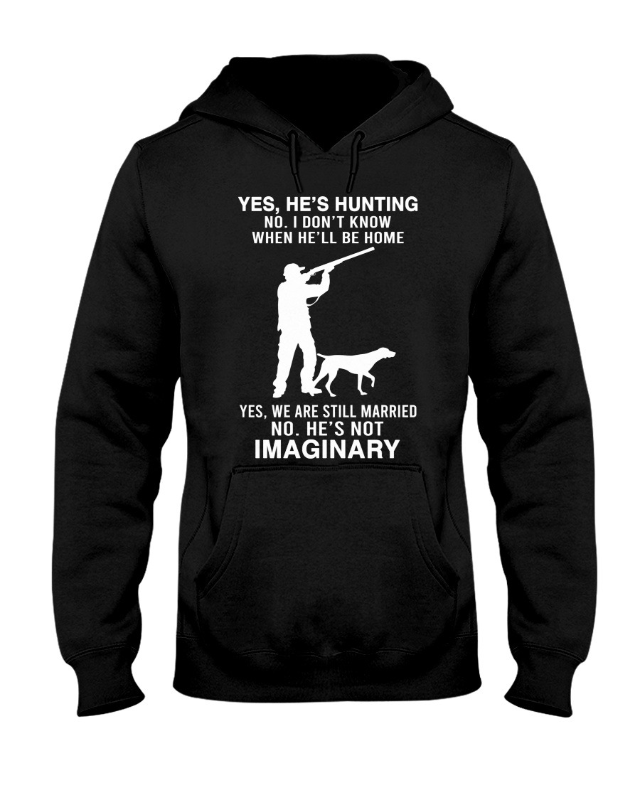 Yes He's Hunting No I Don't Know When He'll Be Home Yes We Are Still Married No He's Not Imaginary Hoodie