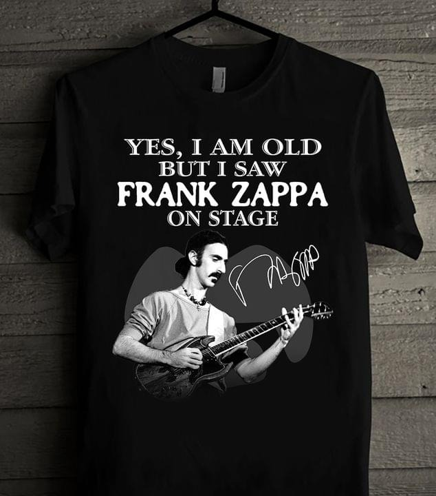 Yes I Am Old But I Saw Frank Zappa On Stage T- Shirt