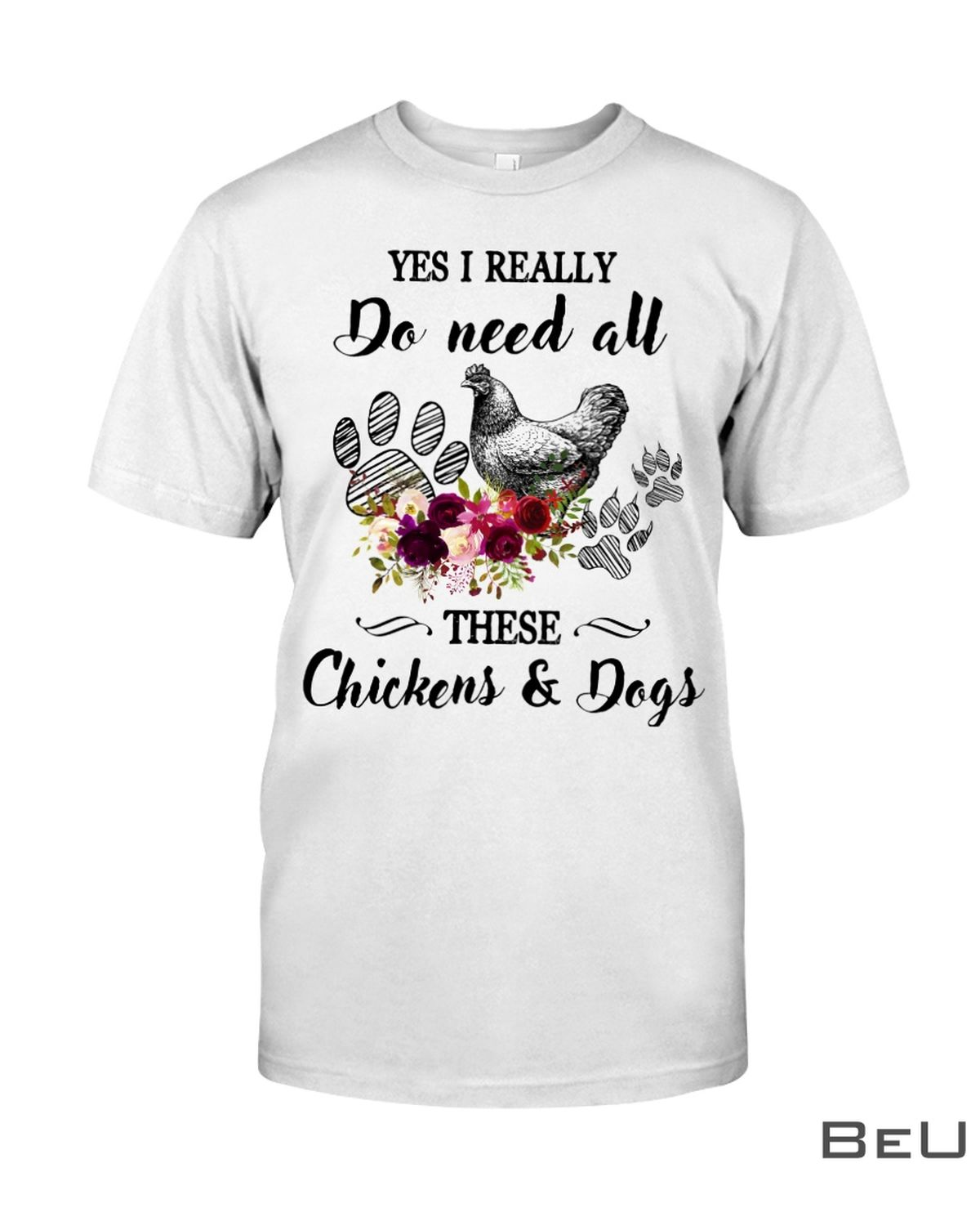 Yes I Really Do Need All These Chickens And Dogs Shirt