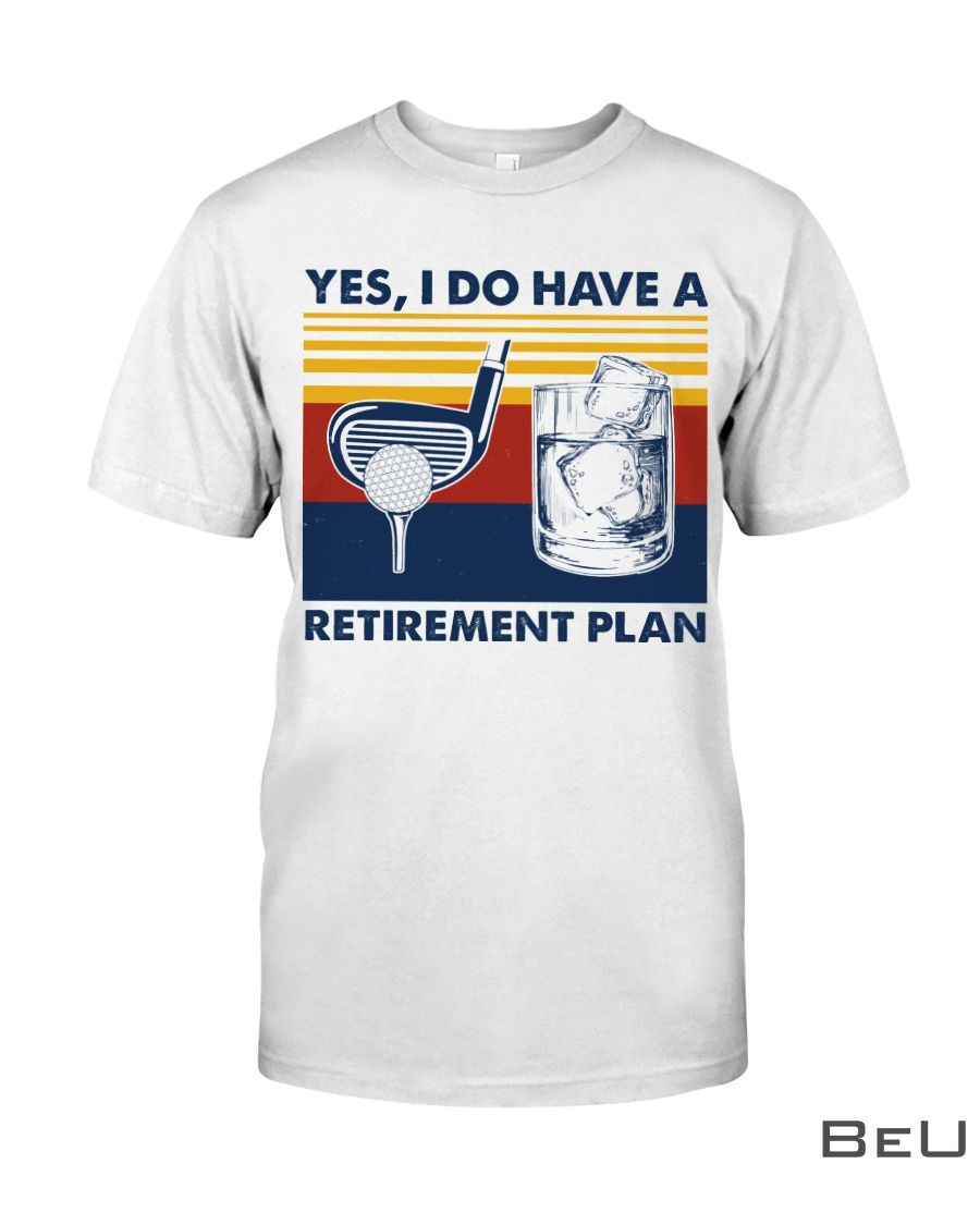 Yes I do have a retirement plan Golf and wine shirt