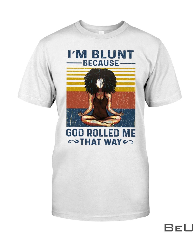 Yoga Black Girl I'm blunt because god rolled me that way t-shirt