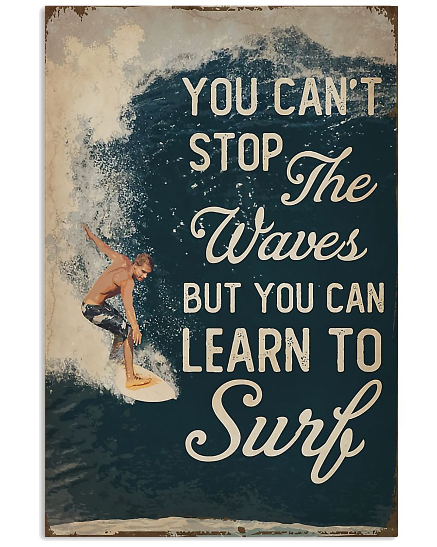 You Can't Stop The Waves But You Can Learn To Surf Poster