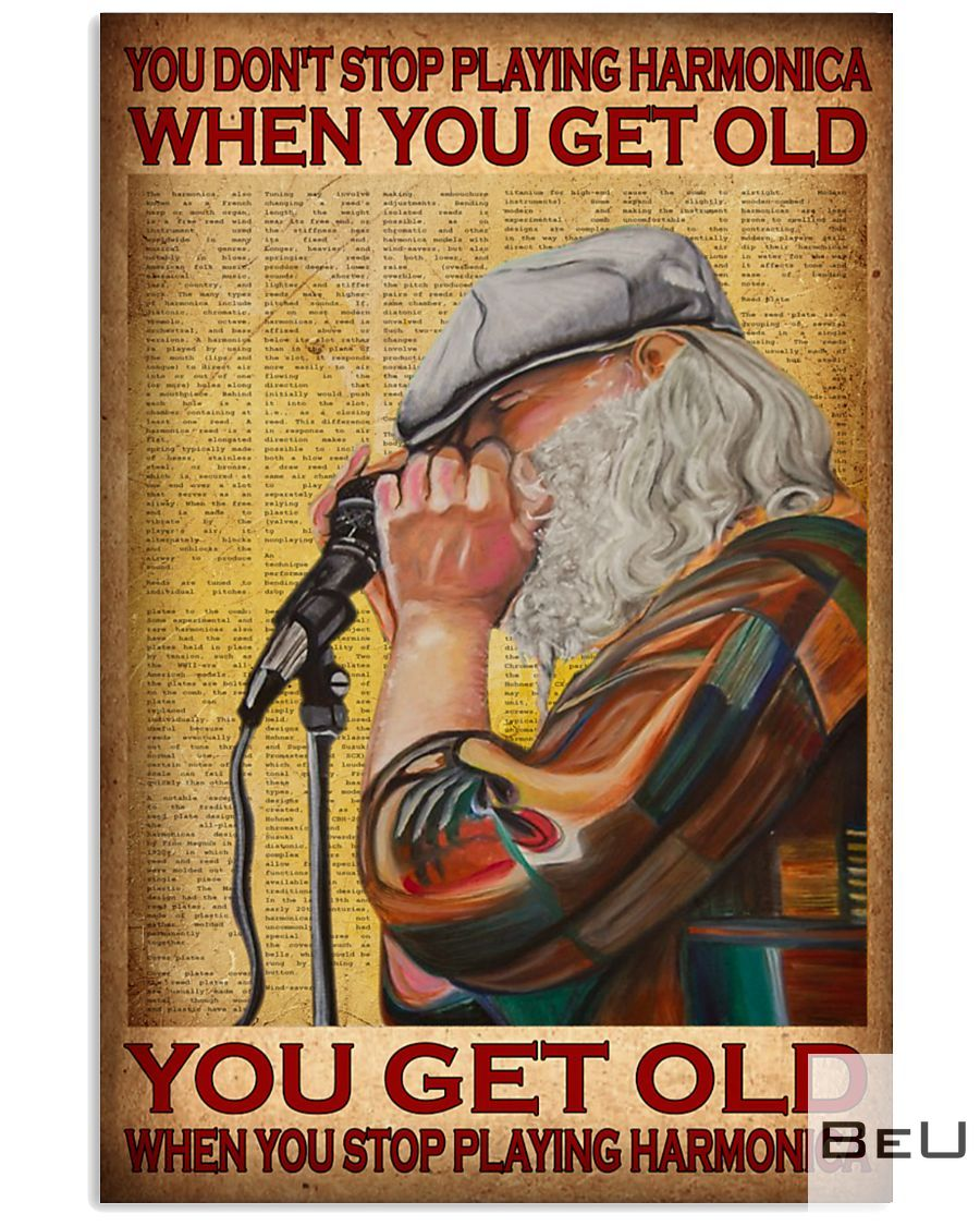 You don't stop playing harmonica when you get old you get old when you stop playing harmonica poster