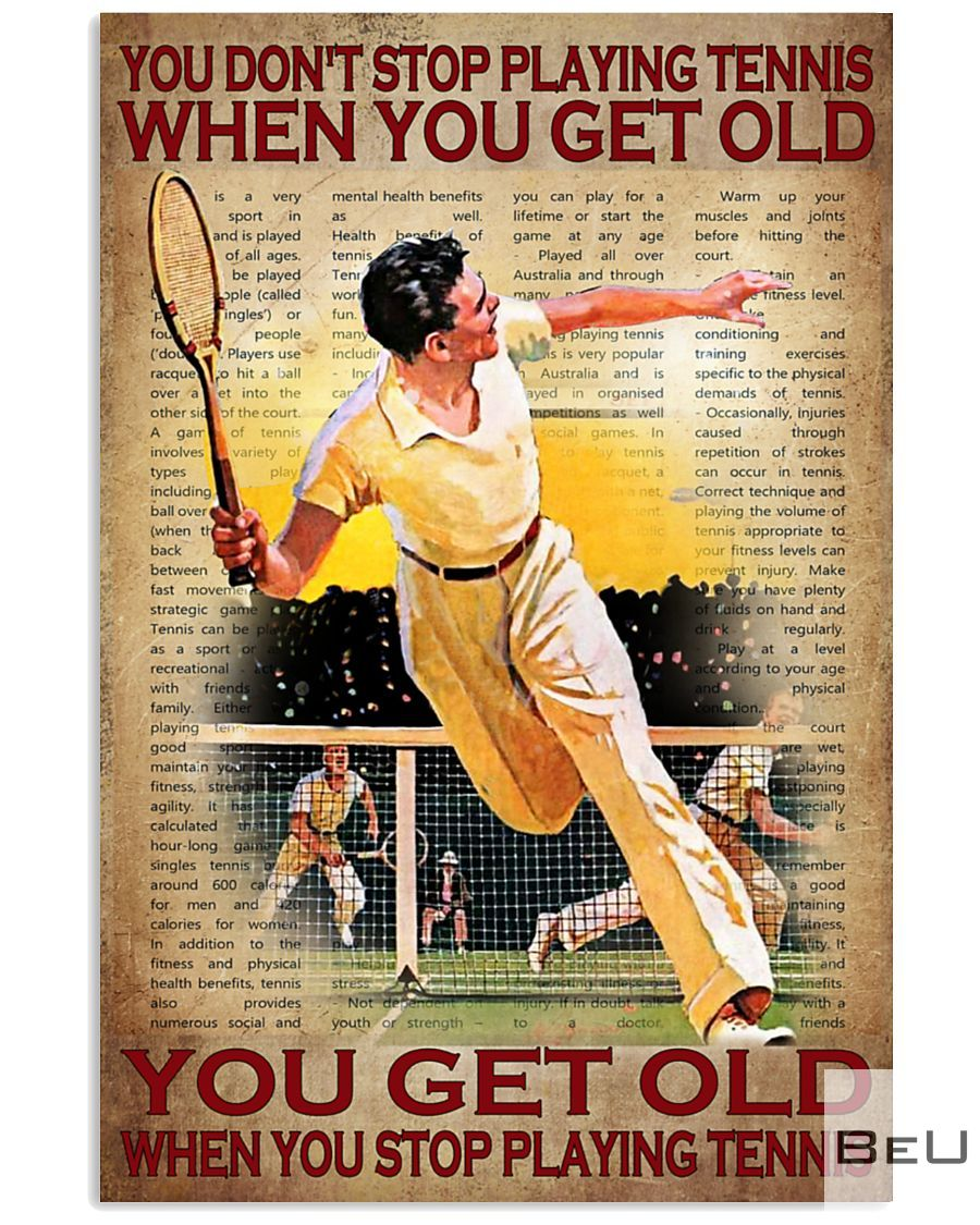 You don't stop playing tennis when you get old you get old when you stop playing tennis poster_result