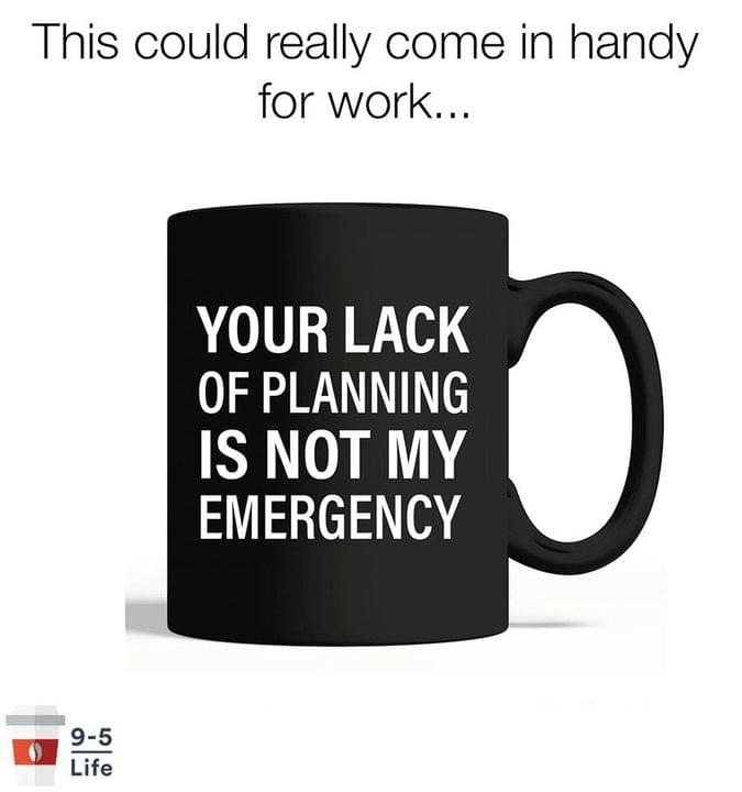 Your lack of planning is not my emergency mug