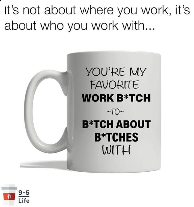 You're my favorite work bitch to bitch about bitches with mug