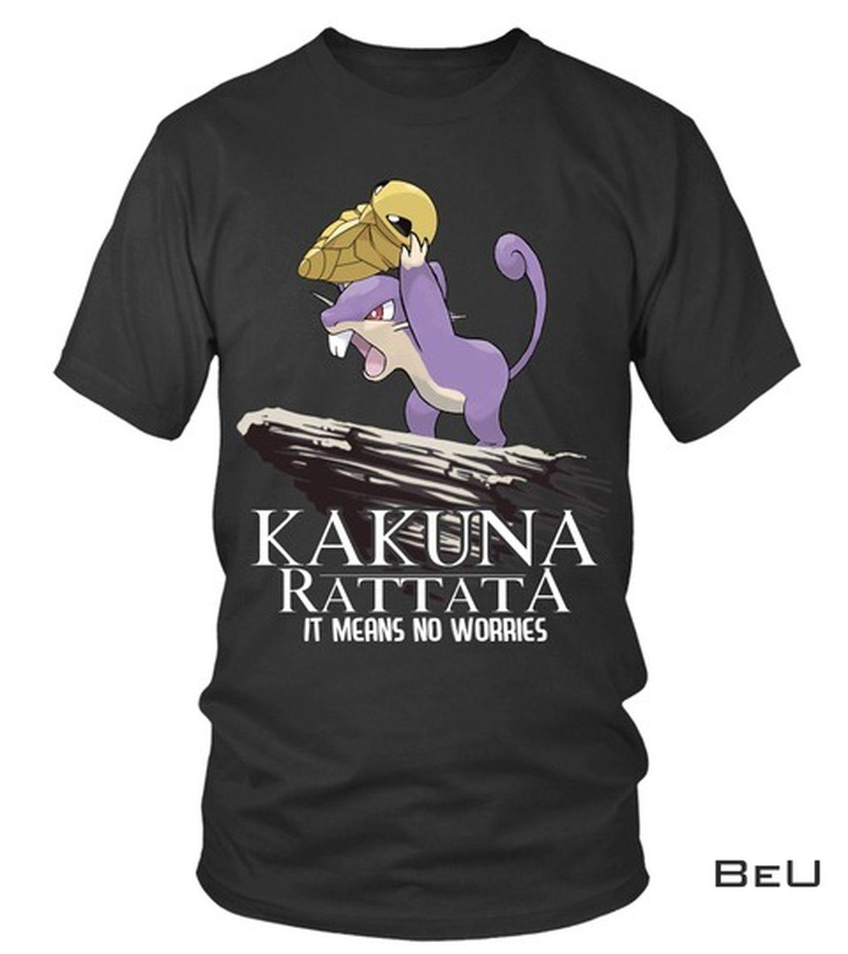 Pokemon Kakuna Rattata It Means No Worries Shirt