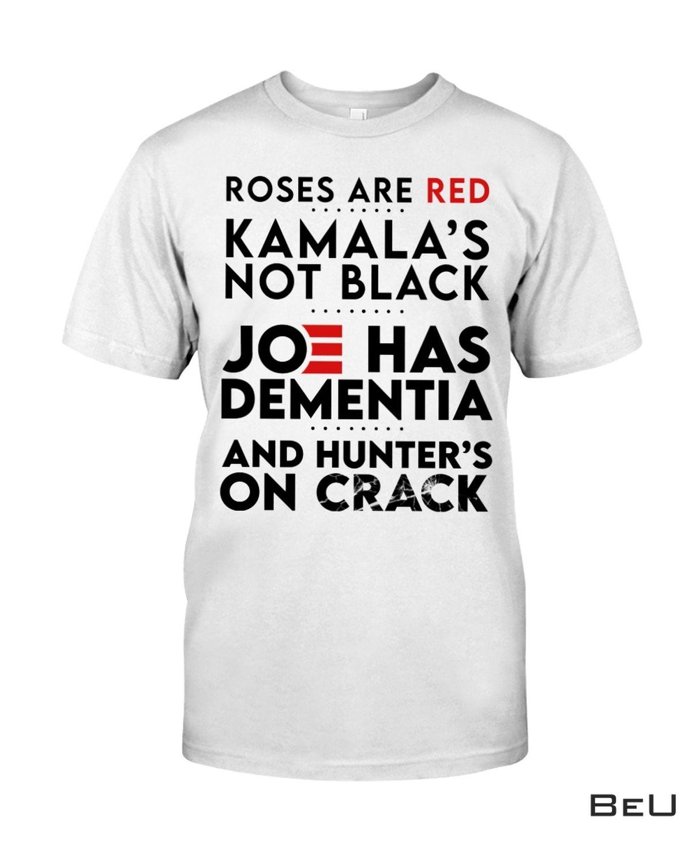 Roses Are Red Kamala's Not Black Joe Has Dementia Shirt, hoodie