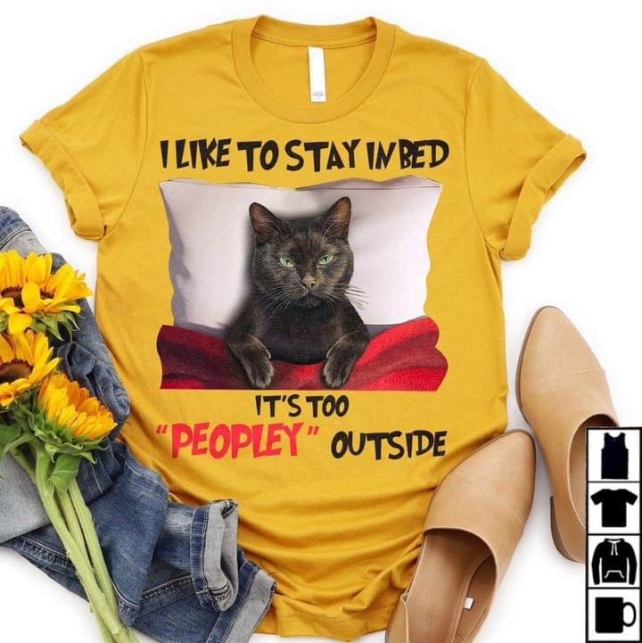 Cat I Like To Stay In Bed It's Too Peopley Outside Shirt