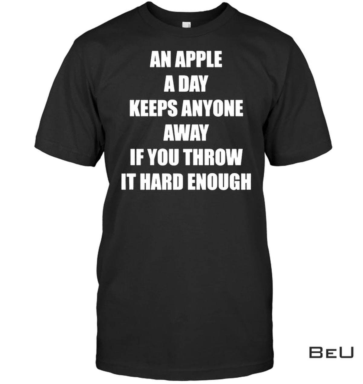 An Apple A Day Keeps Anyone Away If You Throw It Hard Enough Shirt
